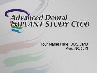 Your Name Here, DDS/DMD Month 30, 2013
