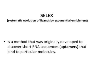 SELEX  (systematic  evolution of ligands by  exponential enrichment )