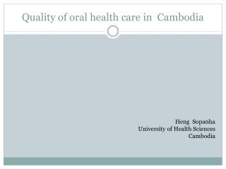 Quality of  oral  health care in  Cambodia