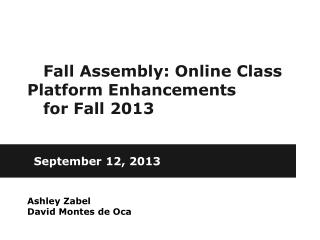Fall Assembly: Online Class Platform Enhancements  for Fall 2013
