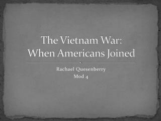 The Vietnam War: When Americans Joined