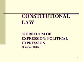 CONSTITUTIONAL LAW 38 FREEDOM OF EXPRESSION: POLITICAL EXPRESSION