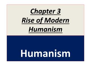 Chapter 3 Rise of Modern Humanism