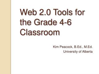 Web 2.0 Tools  for the Grade 4-6 Classroom