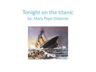 Tonight on  t he  t itanic by: Mary  P ope Osborne
