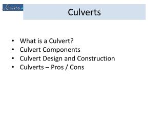 What is a Culvert? Culvert Components Culvert Design and Construction Culverts – Pros / Cons