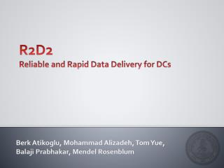 R2D2 Reliable and Rapid Data Delivery for DCs