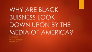 WHY ARE BLACK BUISNESS LOOK DOWN UPON BY THE MEDIA OF AMERICA?