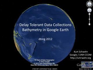 Delay Tolerant Data Collections  Bathymetry in Google Earth dtnrg  2012