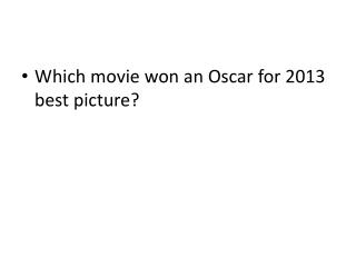 Which movie won an Oscar for 2013 best picture?