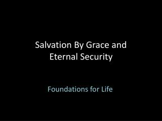 Salvation By Grace and  Eternal Security