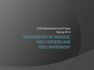 Sacraments of Service:  Holy Orders and  Holy Matrimony