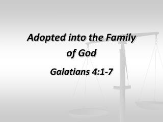 Adopted into the Family  of  God Galatians  4:1-7