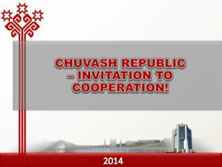 CHUVASH REPUBLIC –  INVITATION TO COOPERATION !