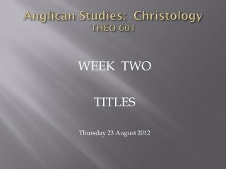 Anglican Studies:  Christology  THEO 601