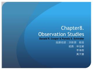 Chapter8. Observation Studies Donald R. Cooper & Pamela S. Schindler