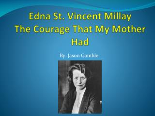 Edna St. Vincent Millay The Courage That My Mother Had