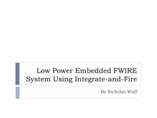 Low Power Embedded FWIRE System Using Integrate-and-Fire
