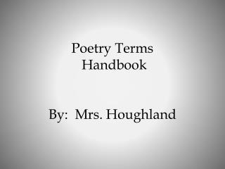 Poetry Terms  Handbook By:  Mrs.  Houghland