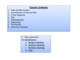 Course Contents DNA and RNA isolation Quantification of DNA and RNA Primer designing PCR
