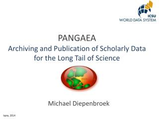 PANGAEA Archiving  and  Publication  of  Scholarly Data  for the Long Tail of Science