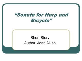 """Sonata for Harp and Bicycle"""