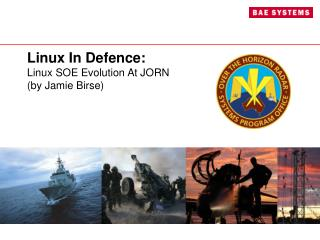 Linux In Defence: Linux SOE  E volution  A t JORN (by Jamie Birse)