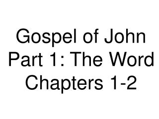 Gospel of John Part 1: The Word Chapters 1-2