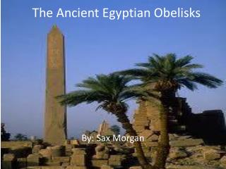 The Ancient Egyptian Obelisks