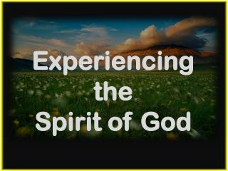 Experiencing  the  Spirit of God