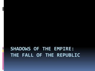 Shadows of the Empire: The Fall of the Republic