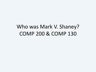 Who was Mark V.  Shaney ? COMP 200 & COMP 130