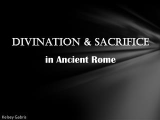 Divination & Sacrifice in Ancient Rome