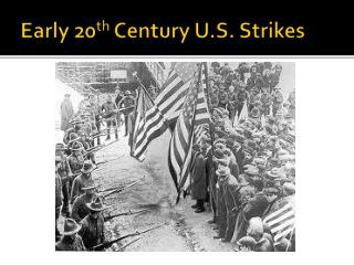 Early 20 th  Century U.S. Strikes