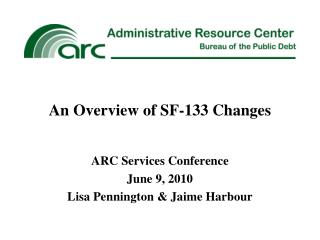 An Overview of SF-133 Changes ARC Services Conference June 9, 2010