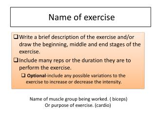 Name of muscle group being worked. ( biceps) Or purpose of exercise. (cardio)