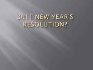 2011 New Year's Resolution?