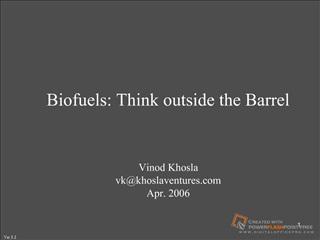 Biofuels: Think outside the Barrel