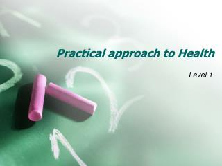 Practical approach to  Health