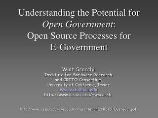 Understanding the Potential for  Open Government :                Open Source Processes for        E-Government