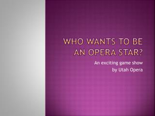 Who Wants to be an Opera Star?