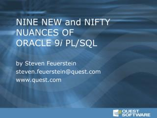 NINE NEW and NIFTY NUANCES OF ORACLE 9 i  PL/SQL by Steven Feuerstein steven.feuerstein@quest quest