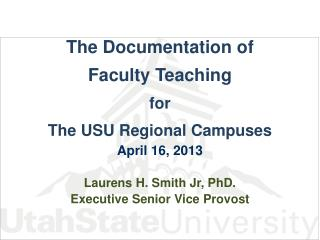 The Documentation of  Faculty Teaching f or The USU Regional Campuses April 16, 2013