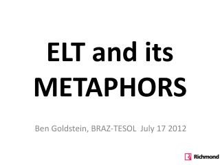 ELT and  i ts  METAPHORS