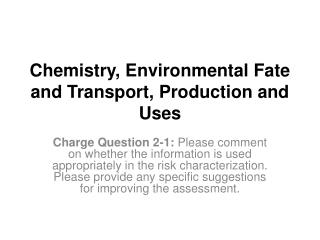 Chemistry , Environmental Fate and Transport, Production and Uses