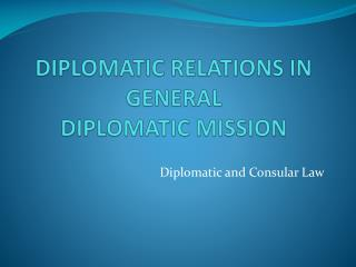 DIPLOMATIC RELATIONS IN GENERAL  DIPLOMATIC MISSION