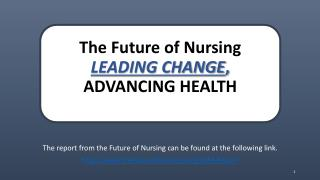 The  Future of Nursing LEADING CHANGE ,  ADVANCING HEALTH
