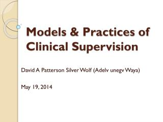 Models & Practices of Clinical  Supervision