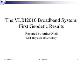 The VLBI2010 Broadband System: First Geodetic Results