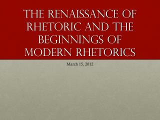 The Renaissance of Rhetoric and the Beginnings of Modern Rhetorics